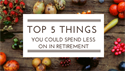 Top 5 Things You Could Spend Less On In Retirement