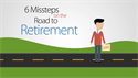 6 Common Missteps on the Road to Retirement (Video)