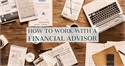 How To Work With A Financial Advisor
