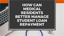 How Can Medical Residents Better Manage Student Loan Repayment