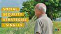 Social Security Filing Strategies for Singles
