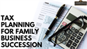 Tax Planning for Family Business Succession