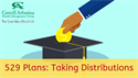 529 Plans: Taking Distributions