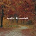 Wealth = Responsibility
