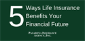 5 Ways Life Insurance Benefits Your Financial Future
