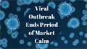 Viral Outbreak Ends Period of Market Calm
