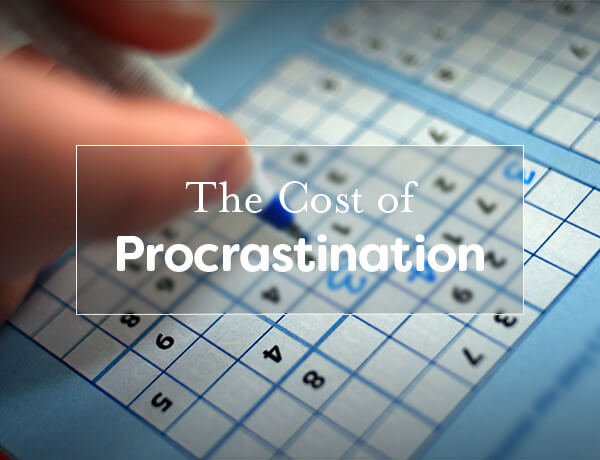 <p>The Cost of Procrastination</p>