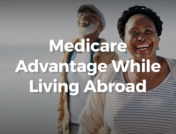Medicare Advantage While Living Abroad