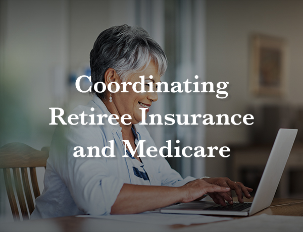 Coordinating Retiree Insurance and Medicare