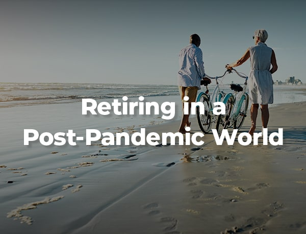 <p>Retiring in a Post-Pandemic World</p>