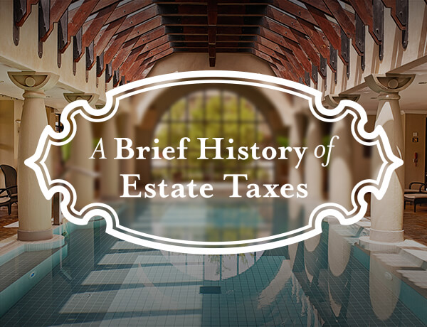 <p>A Brief History of Estate Taxes</p>