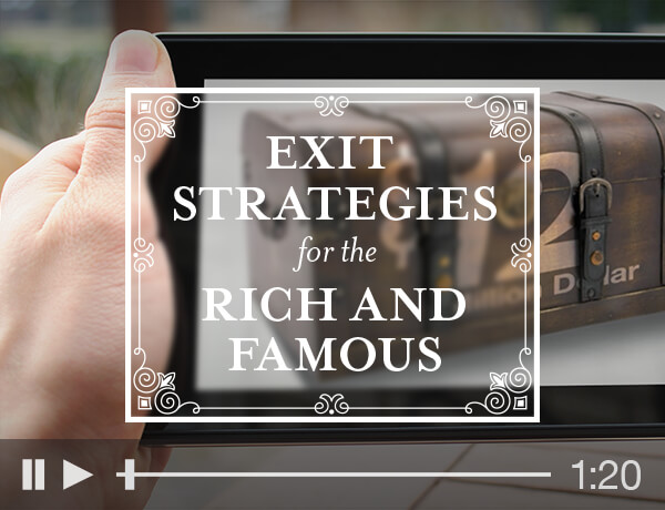 <p>Exit Strategies of the Rich and Famous</p>