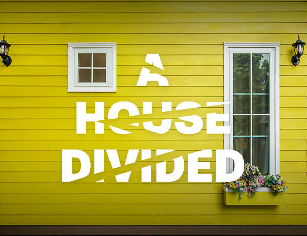 <p>A House Divided</p>