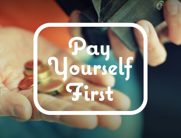 <p>Pay Yourself First</p>