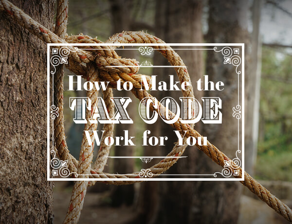 <p>How to Make the Tax Code Work for You</p>