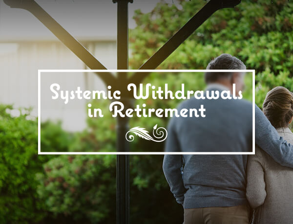 <p>Systematic Withdrawals in Retirement</p>