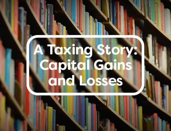 <p>A Taxing Story: Capital Gains and Losses</p>