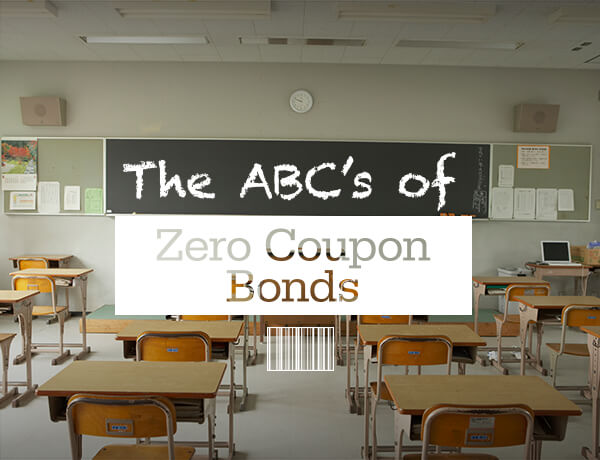 <p>The ABCs of Zero Coupon Bonds</p>
