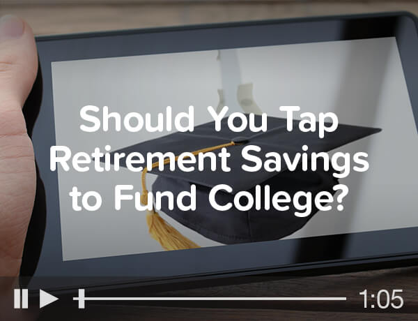 Should You Tap Retirement Savings to Fund College?
