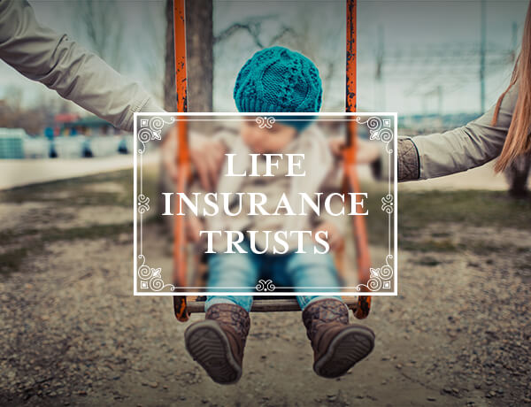 <p>A Primer on Irrevocable Life Insurance Trusts</p>