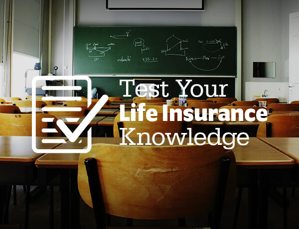 <p>Test Your Life Insurance Knowledge</p>
