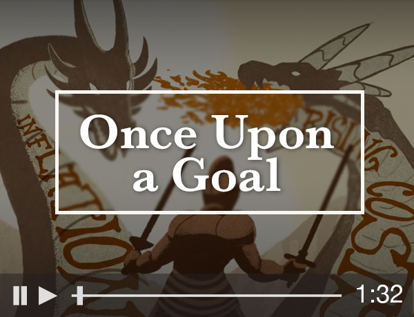 <p>Once Upon a Goal</p>