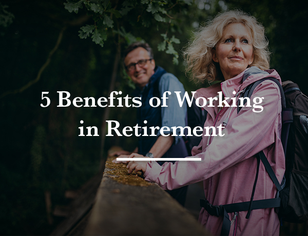 <p>5 Benefits of Working in Retirement</p>