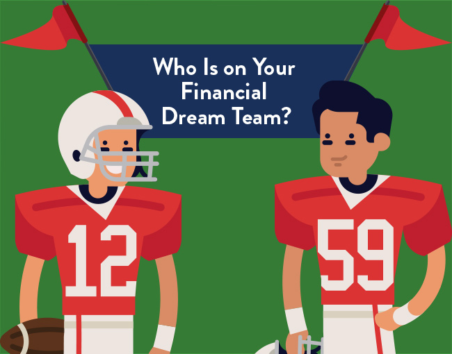 <p>Who's On Your Financial Dream Team?</p>