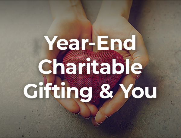 <p>Year-End Charitable Gifting and You</p>