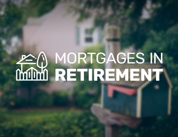 <p>Mortgages in Retirement</p>