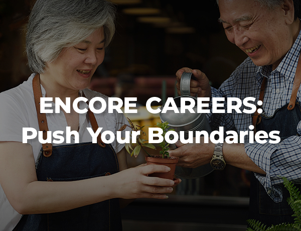 <p>Encore Careers: Push Your Boundaries</p>