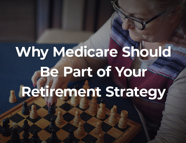 <p>Why Medicare Should Be Part of Your Retirement Strategy</p>