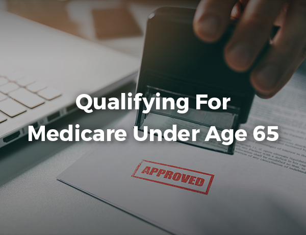 Qualifying For Medicare Under Age 65