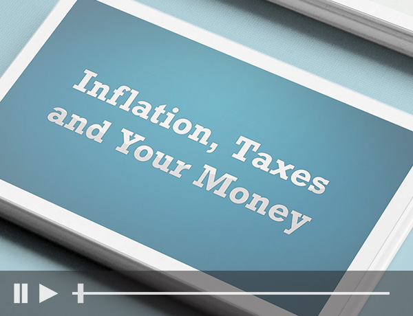 Inflation, Taxes and Your Money